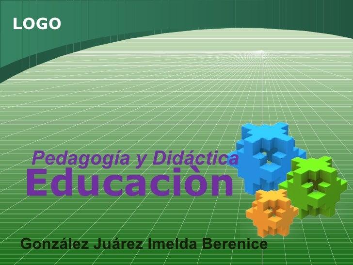 Educaciòn Pedagogía  y  Didáctica González Juárez Imelda Berenice