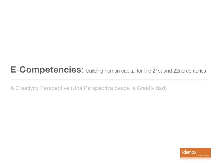 E-Competencies: building human capital for the 21st and 22nd centuries A Creativity Perspective (Una Perspectiva desde la ...
