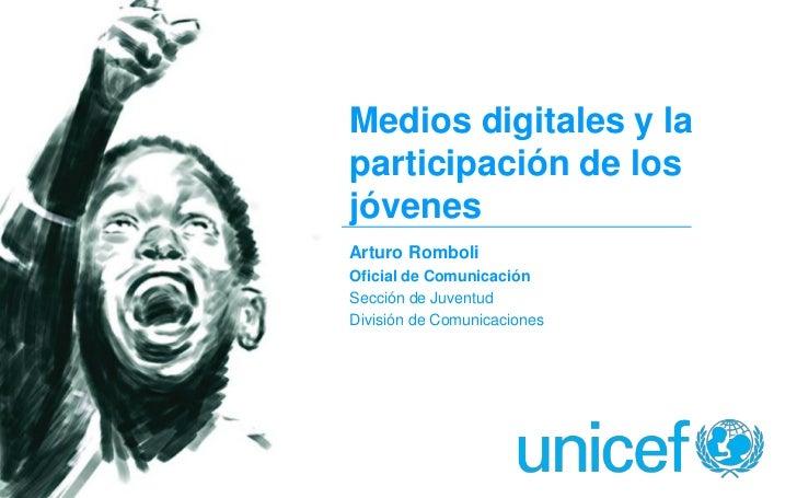 Medios digitales y laparticipación de losjóvenesArturo RomboliOficial de ComunicaciónSección de JuventudDivisión de Comuni...