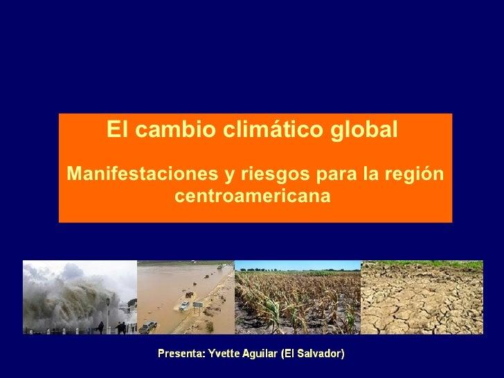 El cambio climático global   Manifestaciones y riesgos para la región centroamericana