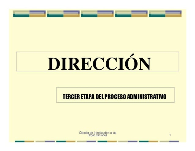 Organizaciones 1 DIRECCIÓN TERCER ETAPA DEL PROCESO ADMINISTRATIVO Cátedra de Introducción a las