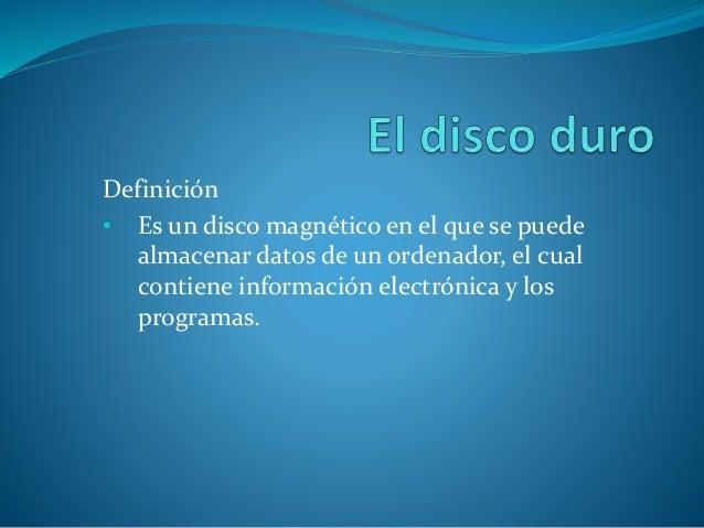 Definición • Es un disco magnético en el que se puede almacenar datos de un ordenador, el cual contiene información electr...