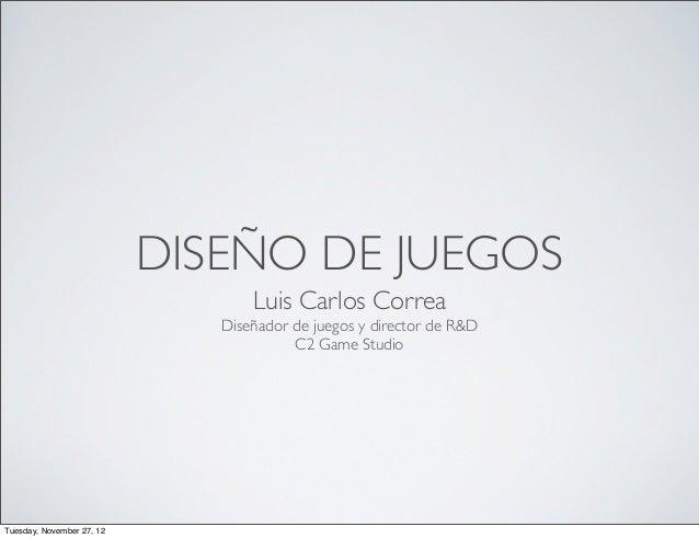 DISEÑO DE JUEGOS                                  Luis Carlos Correa                              Diseñador de juegos y di...
