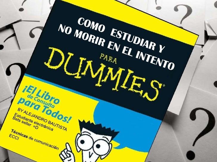 COMO  ESTUDIAR Y<br /> NO MORIR EN EL INTENTO <br />BY ALEJANDRO BAUTISTA<br />Estudiante electrónica<br />Betsseller  =D<...