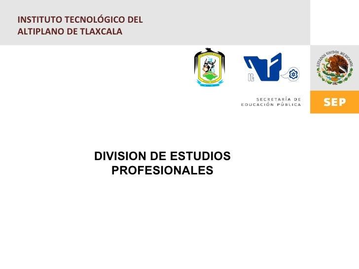 INSTITUTO TECNOLÓGICO DELALTIPLANO DE TLAXCALA               DIVISION DE ESTUDIOS                  PROFESIONALES