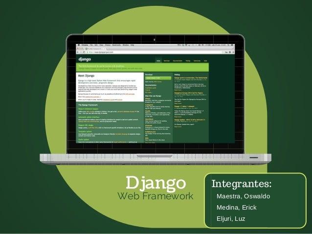 Django  Web Framework  Integrantes: Maestra, Oswaldo Medina, Erick Eljuri, Luz