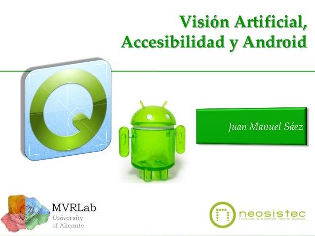 Visión Artificial, Accesibilidad y Android  Visión Artificial Accesibilidad y Android MVRLab, & Neosistec