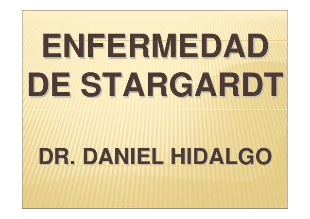 ENFERMEDADENFERMEDAD DE STARGARDTDE STARGARDT DR. DANIEL HIDALGODR. DANIEL HIDALGO