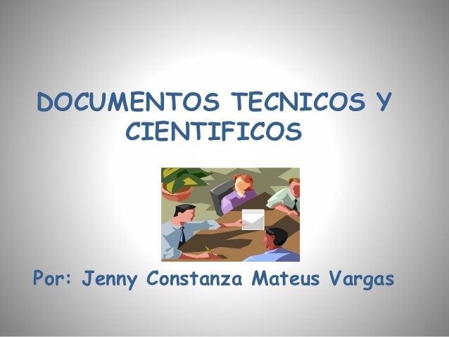 DOCUMENTOS TECNICOS Y CIENTIFICOS Por: Jenny Constanza Mateus Vargas