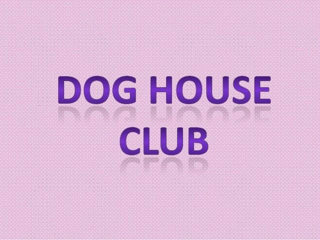 Dog house club es un lugar donde se prestan servicios para los perros con mucha experiencia y glamour.