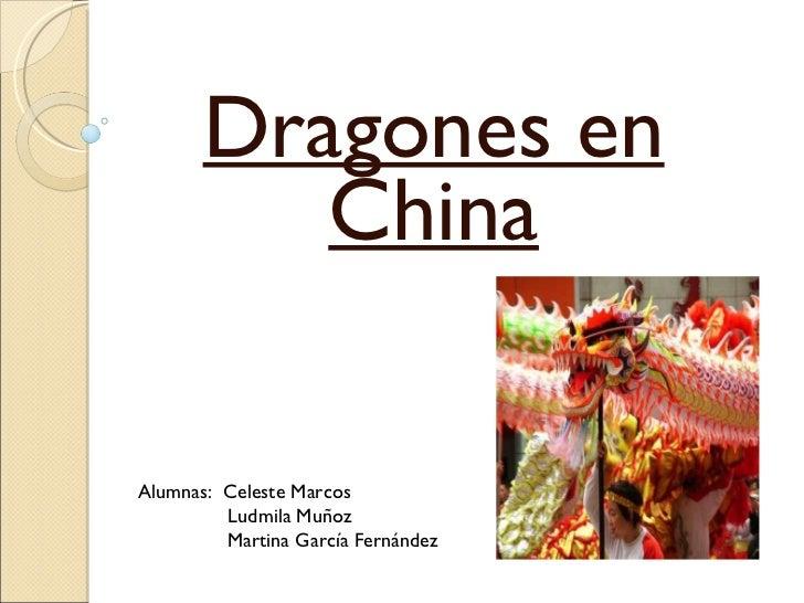 Dragones en China Alumnas:  Celeste Marcos Ludmila Muñoz Martina García Fernández