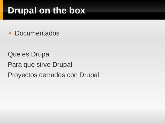 Drupal on the box  Documentados Que es Drupa Para que sirve Drupal Proyectos cerrados con Drupal