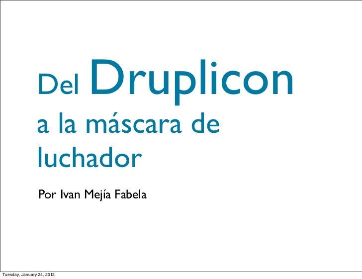 Del         Druplicon                a la máscara de                luchador                 Por Ivan Mejía FabelaTuesday,...