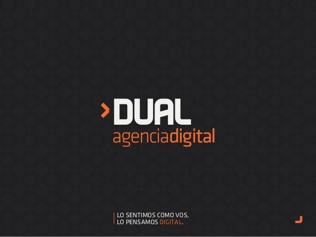DUALagenciadigital LO SENTIMOS COMO VOS, LO PENSAMOS DIGITAL.