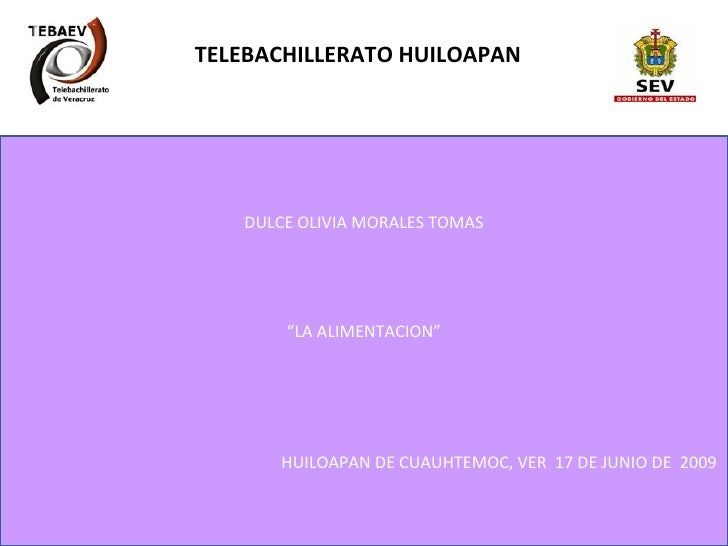 "DULCE OLIVIA MORALES TOMAS "" LA ALIMENTACION"" HUILOAPAN DE CUAUHTEMOC, VER  17 DE JUNIO DE  2009  TELEBACHILLERATO HUILOAPAN"