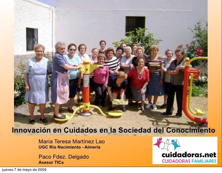Innovación en Cuidados en la Sociedad del Conocimiento                    María Teresa Martínez Lao                    UGC...