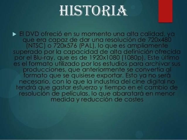 HISTORIA  El DVD ofreció en su momento una alta calidad, ya que era capaz de dar una resolución de 720x480 (NTSC) o 720x5...