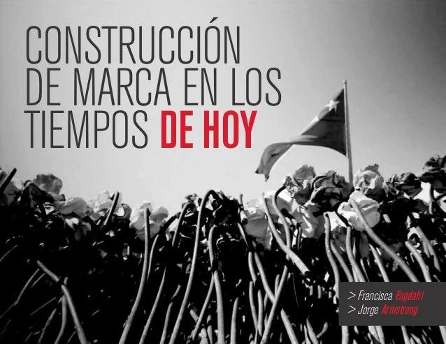 CONSTRUCCIÓN DE MARCA EN LOS TIEMPOS DE HOY > Francisca Engdahl > Jorge Armstrong