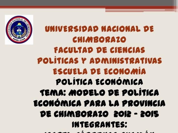 UNIVERSIDAD NACIONAL DE CHIMBORAZO<br />Facultad de Ciencias Políticas y Administrativas<br />ESCUELA DE ECONOMÍA<br />Pol...