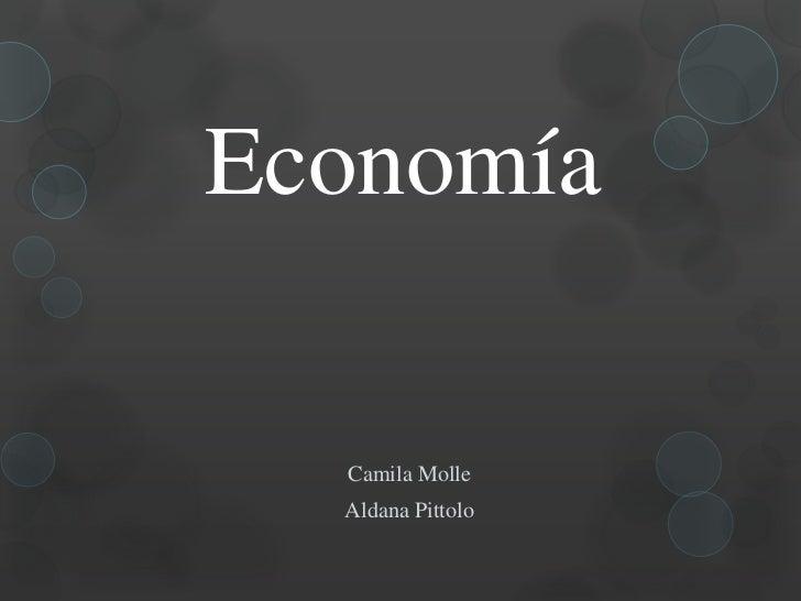 Economía<br />Camila Molle<br />Aldana Pittolo<br />