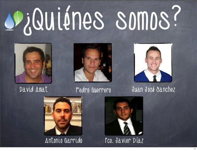 ¿Quiénes somos? David Amat  Pedro Guerrero  Antonio Garrido  Juan José Sanchez  Fco. Javier Díaz 1