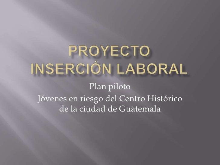 Plan pilotoJóvenes en riesgo del Centro Histórico     de la ciudad de Guatemala