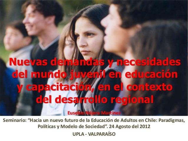 Nuevas demandas y necesidades  del mundo juvenil en educación   y capacitación, en el contexto       del desarrollo region...