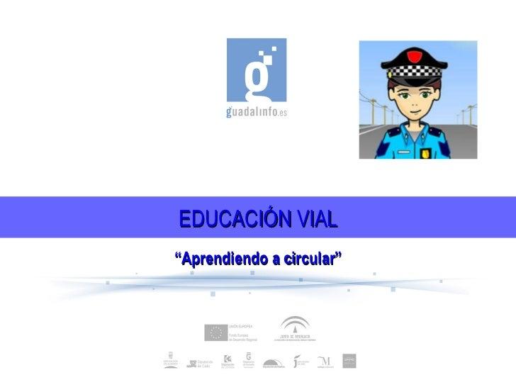 """EDUCACIÓN VIAL """" Aprendiendo a circular"""""""