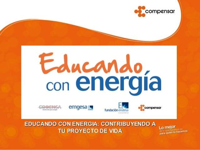 EDUCANDO CON ENERGIA: CONTRIBUYENDO AEDUCANDO CON ENERGIA: CONTRIBUYENDO A TU PROYECTO DE VIDATU PROYECTO DE VIDA