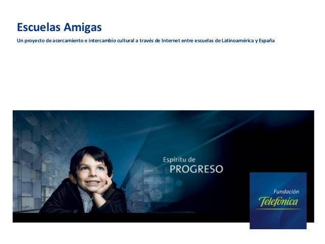 Escuelas Amigas Un proyecto de acercamiento e intercambio cultural a través de Internet entre escuelas de Latinoamérica y ...