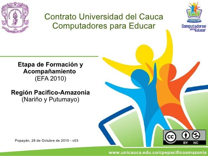 Contrato Universidad del Cauca Computadores para Educar Etapa de Formación y Acompañamiento   (EFA 2010) Región Pacífico-A...