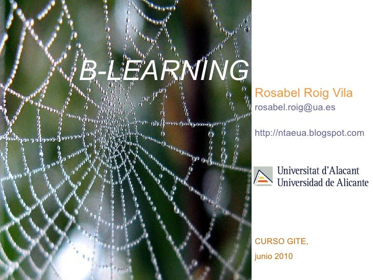 B-LEARNING Rosabel Roig Vila [email_address] http://ntaeua.blogspot.com   CURSO GITE,  junio 2010
