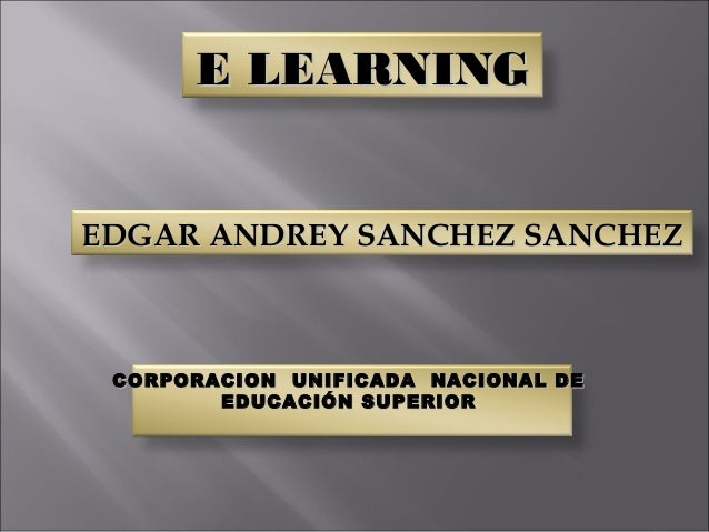 E LEARNINGE LEARNING EDGAR ANDREY SANCHEZ SANCHEZEDGAR ANDREY SANCHEZ SANCHEZ CORPORACION UNIFICADA NACIONAL DECORPORACION...