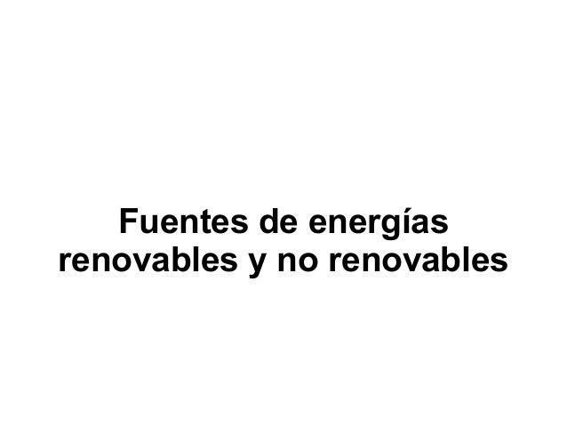 Fuentes de energías renovables y no renovables