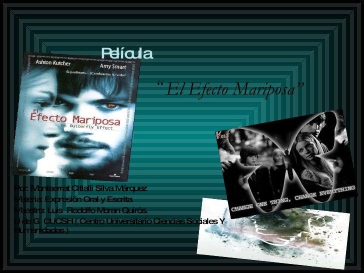 """Película     """" El Efecto Mariposa"""" Por: Montserrat Citlalli Silva Márquez Materia: Expresión Oral y Escrita Maestro: Luis ..."""
