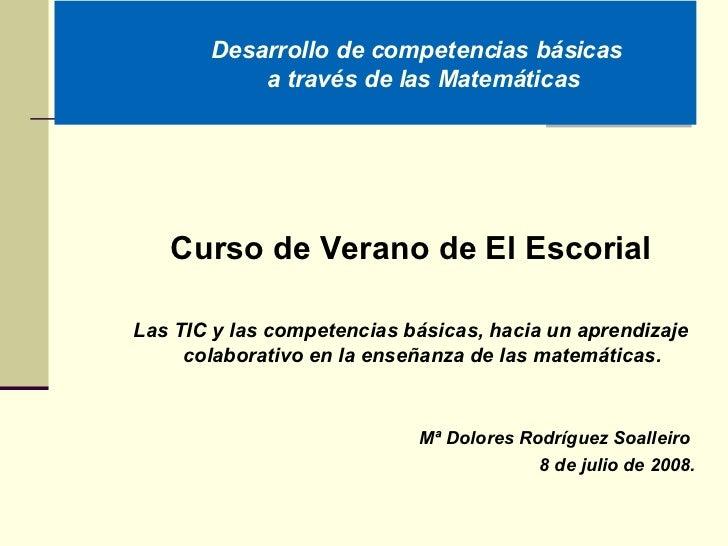 Desarrollo de competencias básicas   a través de las Matemáticas <ul><ul><li>Curso de Verano de El Escorial </li></ul></ul...