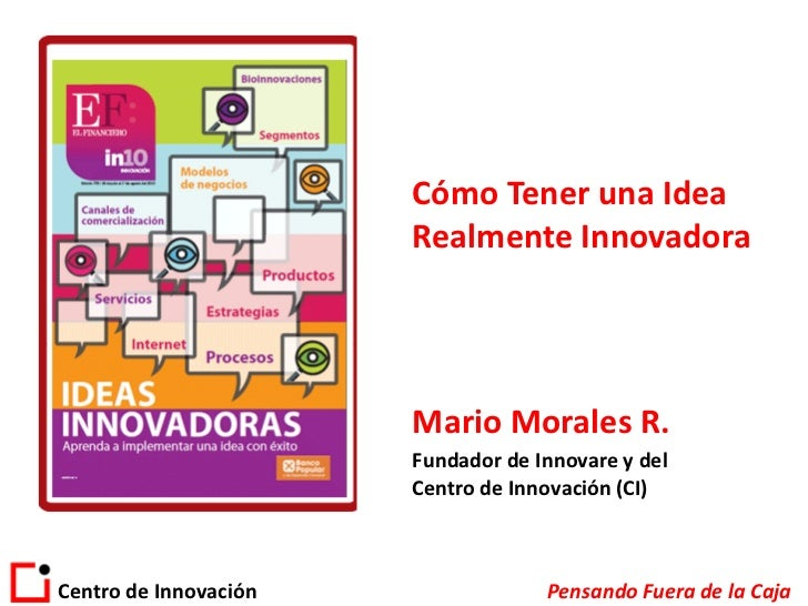 Cómo Tener una Idea                        Realmente Innovadora                            Mario Morales R.               ...