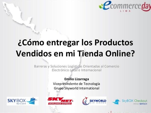 ¿Cómo entregarlos Productos Vendidos en mi Tienda Online? Barreras y Soluciones Logísticas Orientadas al Comercio Electró...