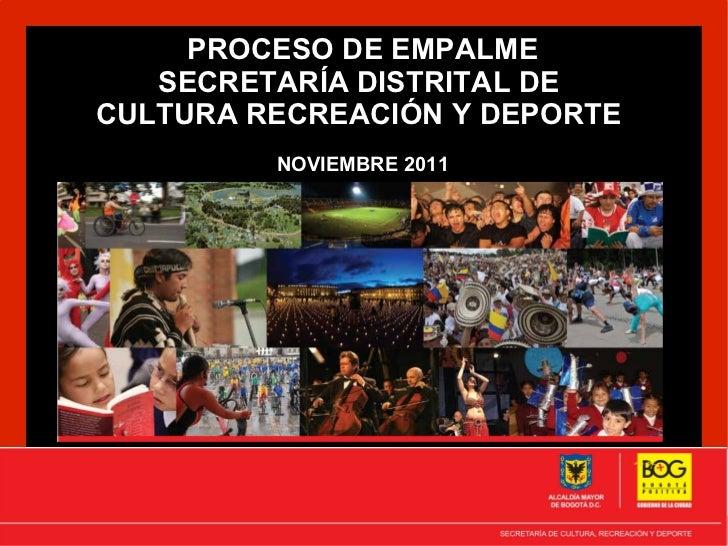 PROCESO DE EMPALME   SECRETARÍA DISTRITAL DECULTURA RECREACIÓN Y DEPORTE         NOVIEMBRE 2011