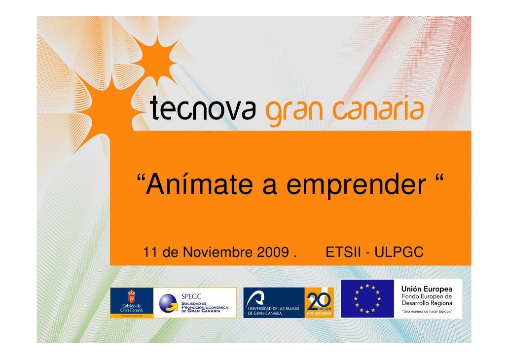 """Anímate a emprender ""  11 de Noviembre 2009 .   ETSII - ULPGC"