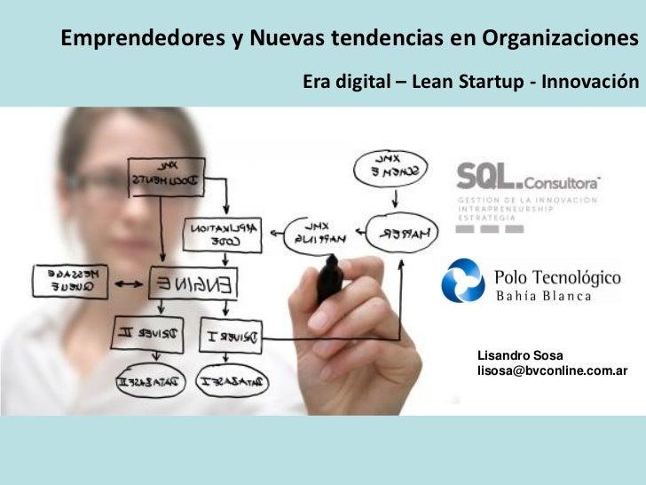 Emprendedores y Nuevas tendencias en Organizaciones                     Era digital – Lean Startup - Innovación           ...