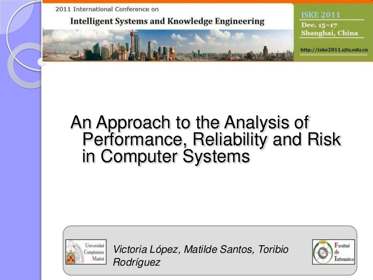 An Approach to the Analysis of Performance, Reliability and Risk in Computer Systems     Victoria López, Matilde Santos, T...