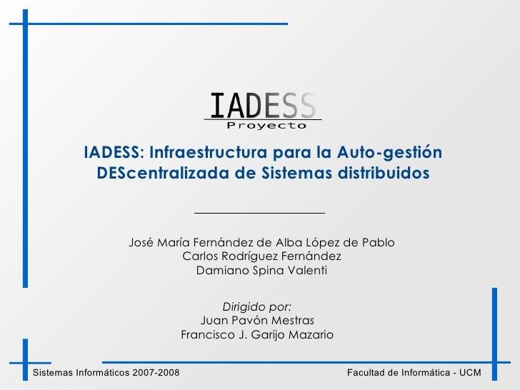 IADESS: Infraestructura para la Auto-gestión DEScentralizada de Sistemas distribuidos José María Fernández de Alba López d...