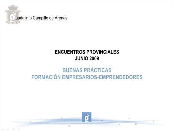 ENCUENTROS PROVINCIALES JUNIO 2009 BUENAS PRÁCTICAS FORMACIÓN EMPRESARIOS-EMPRENDEDORES uadalinfo Campillo de Arenas