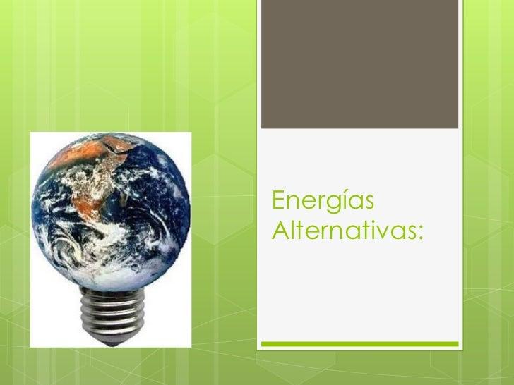 Energías Alternativas: <br />