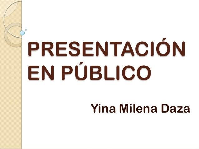 PRESENTACIÓN EN PÚBLICO Yina Milena Daza