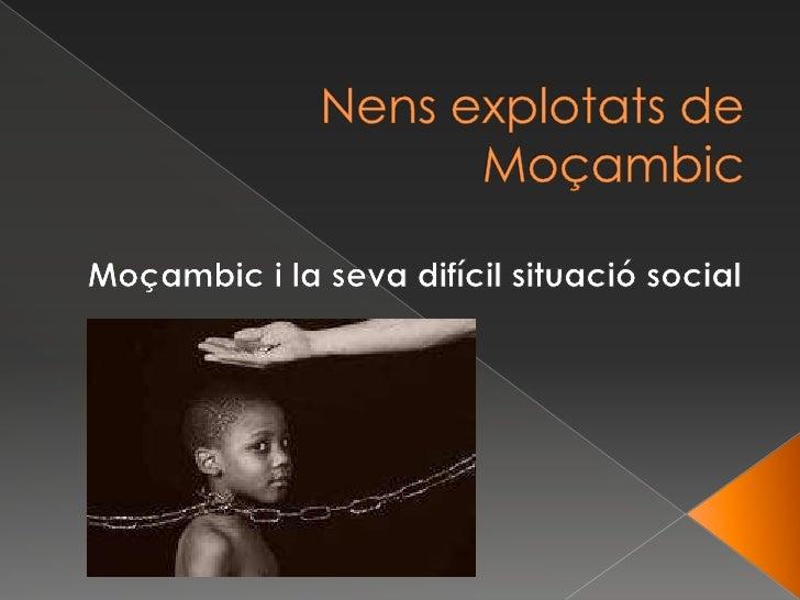 Nensexplotats de Moçambic<br />Moçambic i la seva difícil situació social<br />