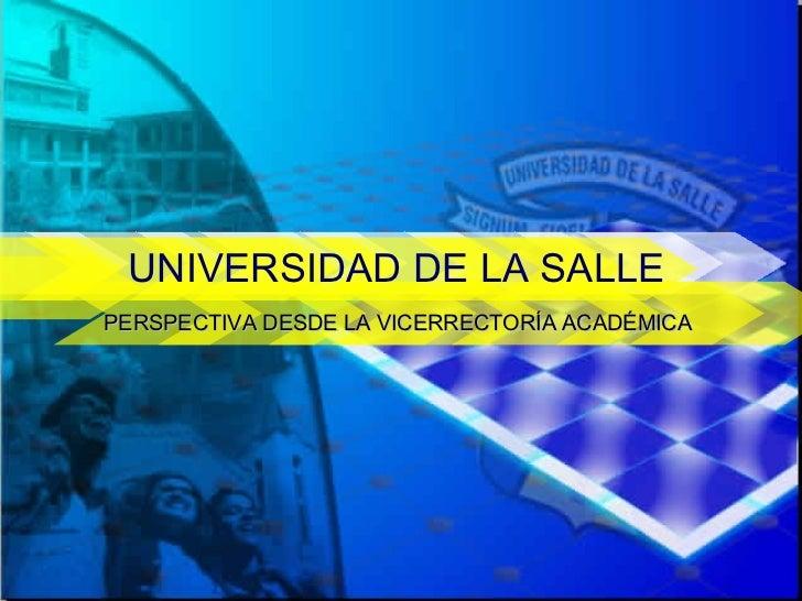 UNIVERSIDAD DE LA SALLE PERSPECTIVA DESDE LA VICERRECTORÍA ACADÉMICA