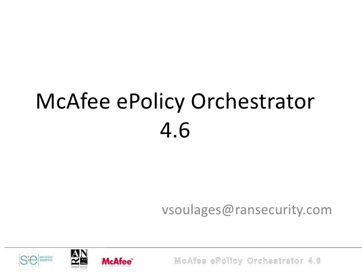 McAfee ePolicy Orchestrator 4.6 [email_address]
