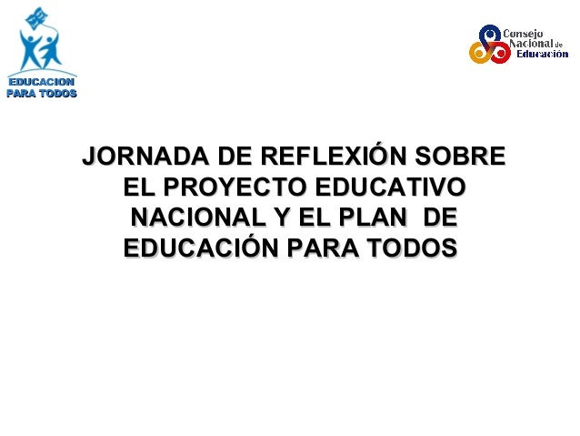EDUCACIONEDUCACION PARA TODOSPARA TODOS JORNADA DE REFLEXIÓN SOBREJORNADA DE REFLEXIÓN SOBRE EL PROYECTO EDUCATIVOEL PROYE...